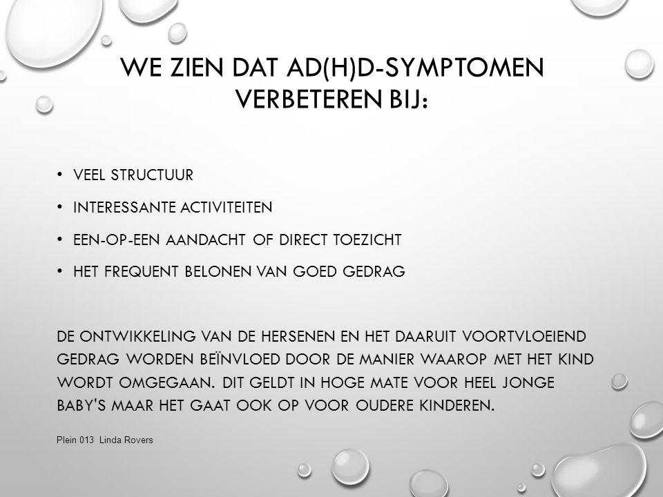 We zien dat AD(H)D-symptomen verbeteren bij: