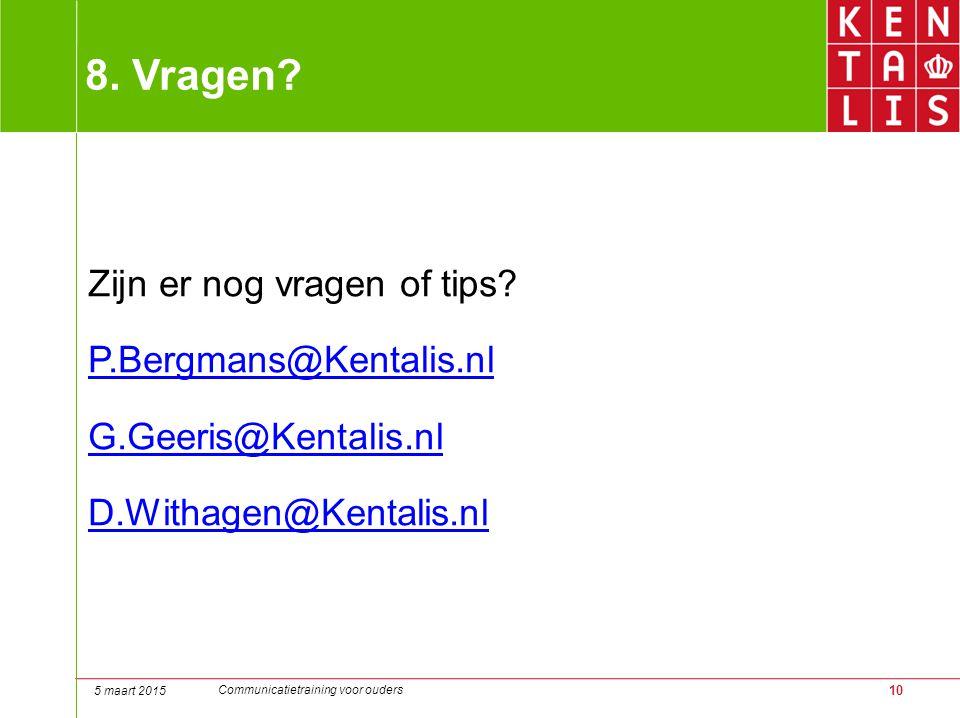 8. Vragen Zijn er nog vragen of tips P.Bergmans@Kentalis.nl