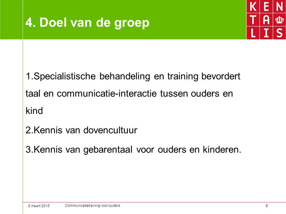4. Doel van de groep Specialistische behandeling en training bevordert taal en communicatie-interactie tussen ouders en kind.