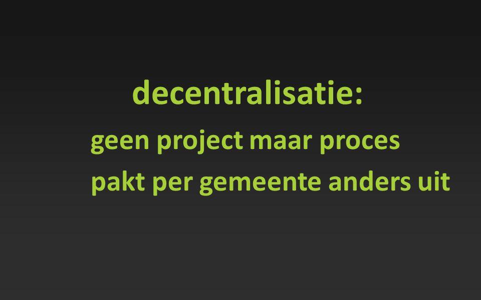 decentralisatie: geen project maar proces pakt per gemeente anders uit