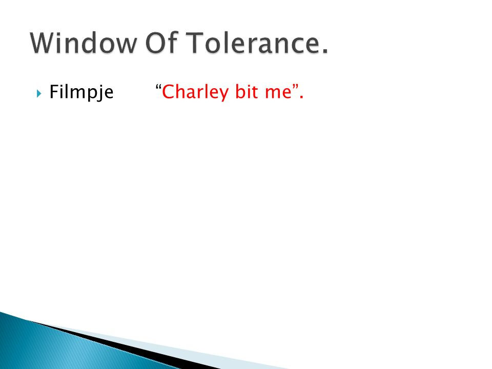 Window Of Tolerance. Filmpje Charley bit me .