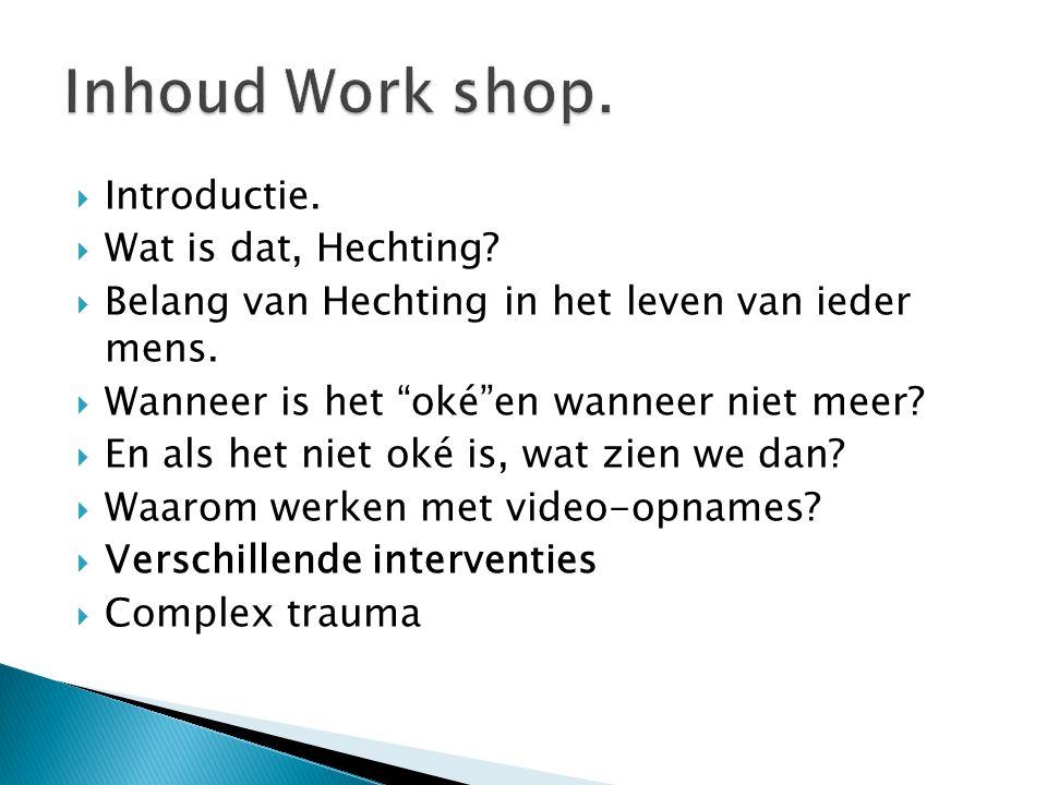 Inhoud Work shop. Introductie. Wat is dat, Hechting