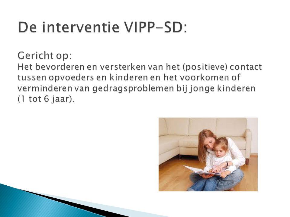 De interventie VIPP-SD: Gericht op: Het bevorderen en versterken van het (positieve) contact tussen opvoeders en kinderen en het voorkomen of verminderen van gedragsproblemen bij jonge kinderen (1 tot 6 jaar).