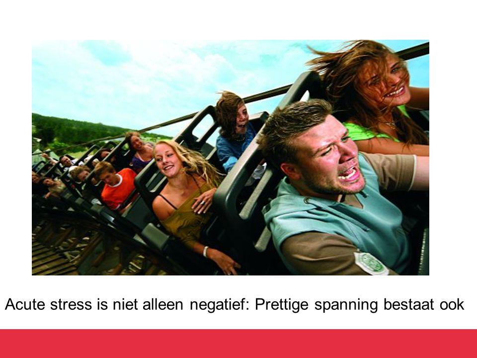 Acute stress is niet alleen negatief: Prettige spanning bestaat ook