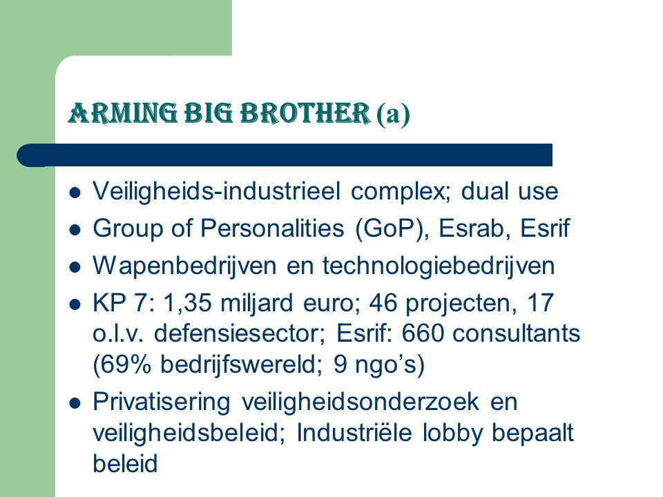 Arming big brother (a) Veiligheids-industrieel complex; dual use