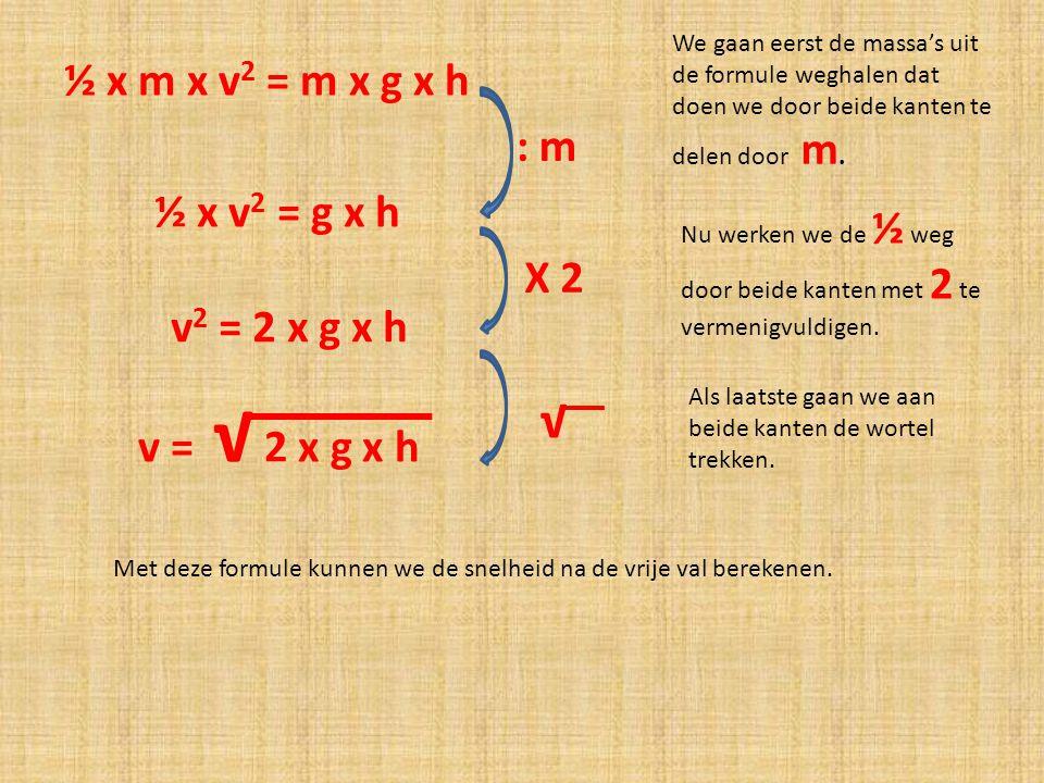 √ ½ x m x v2 = m x g x h : m ½ x v2 = g x h X 2 v2 = 2 x g x h