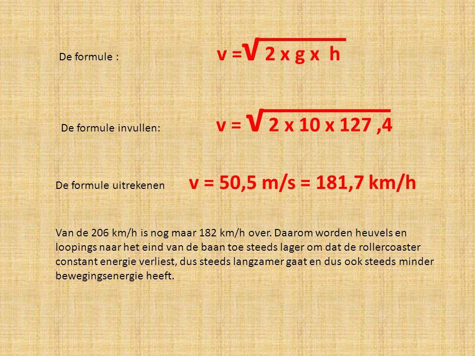 De formule : v =√ 2 x g x h De formule invullen: v = √ 2 x 10 x 127 ,4.