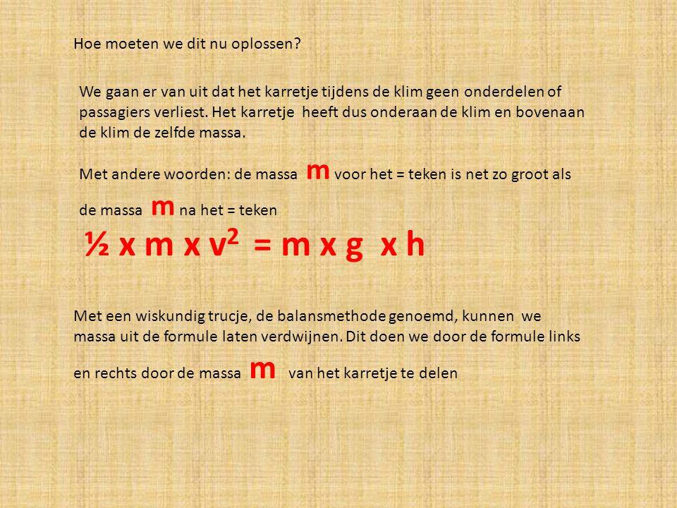 ½ x m x v2 = m x g x h Hoe moeten we dit nu oplossen