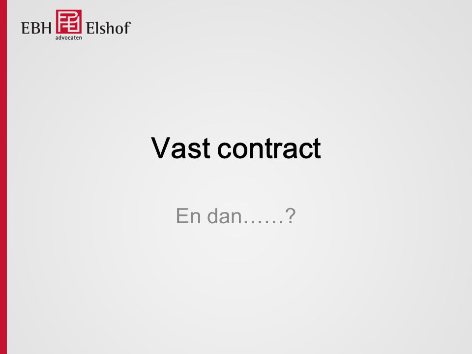 Vast contract En dan……