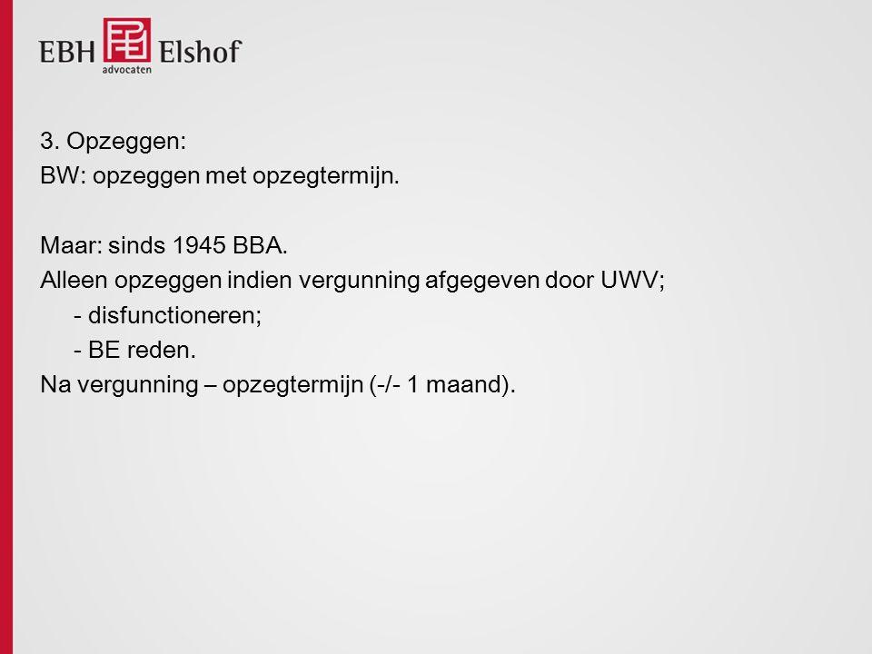 3. Opzeggen: BW: opzeggen met opzegtermijn. Maar: sinds 1945 BBA. Alleen opzeggen indien vergunning afgegeven door UWV;