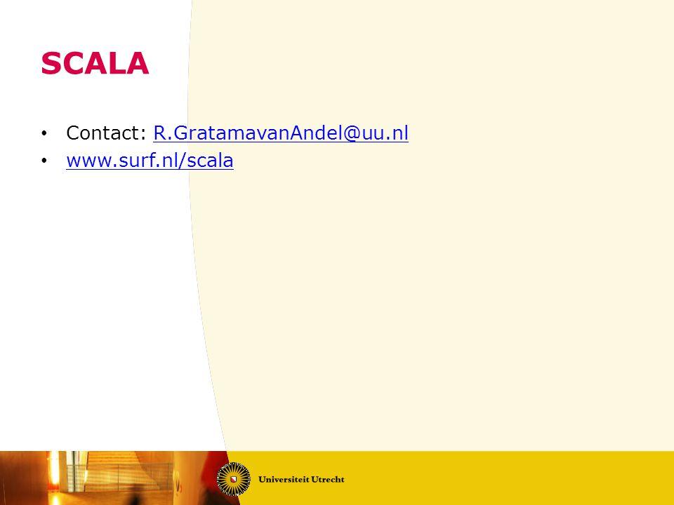 SCALA Contact: R.GratamavanAndel@uu.nl www.surf.nl/scala