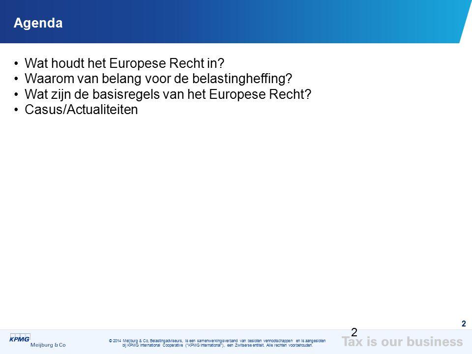 Agenda Wat houdt het Europese Recht in Waarom van belang voor de belastingheffing Wat zijn de basisregels van het Europese Recht