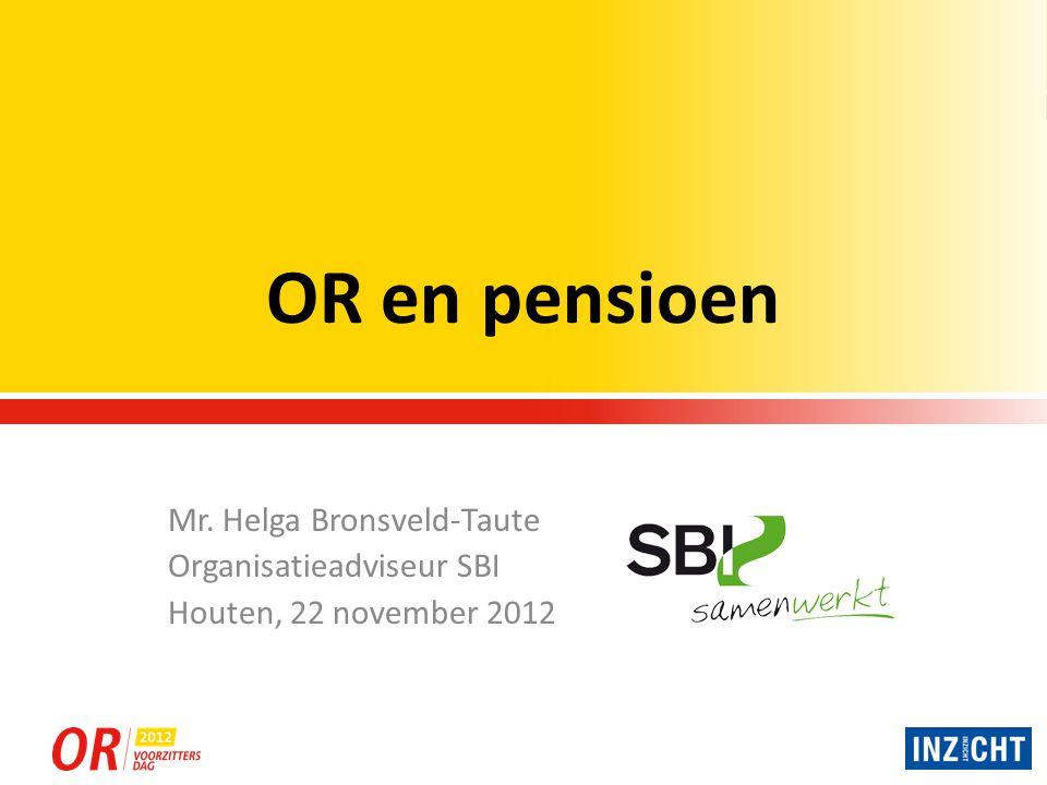 OR en pensioen Mr. Helga Bronsveld-Taute Organisatieadviseur SBI