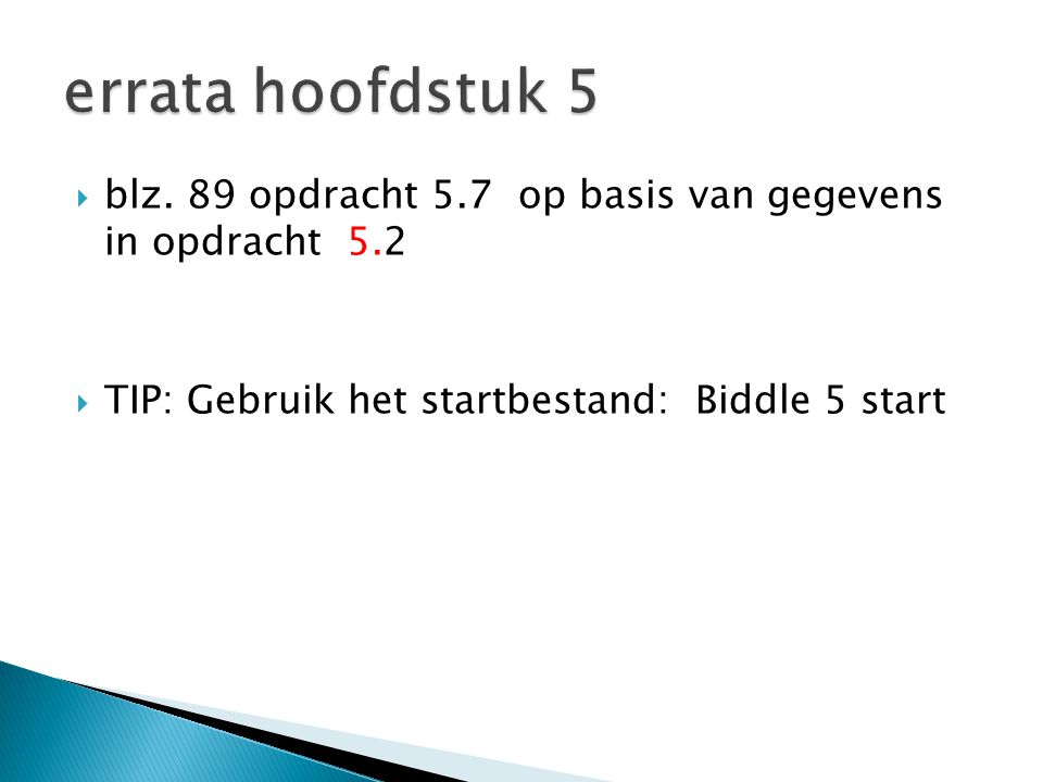 errata hoofdstuk 5 blz. 89 opdracht 5.7 op basis van gegevens in opdracht 5.2.