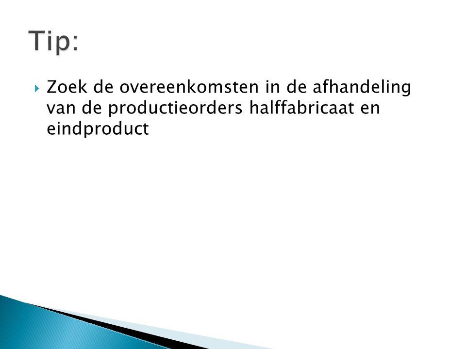 Tip: Zoek de overeenkomsten in de afhandeling van de productieorders halffabricaat en eindproduct