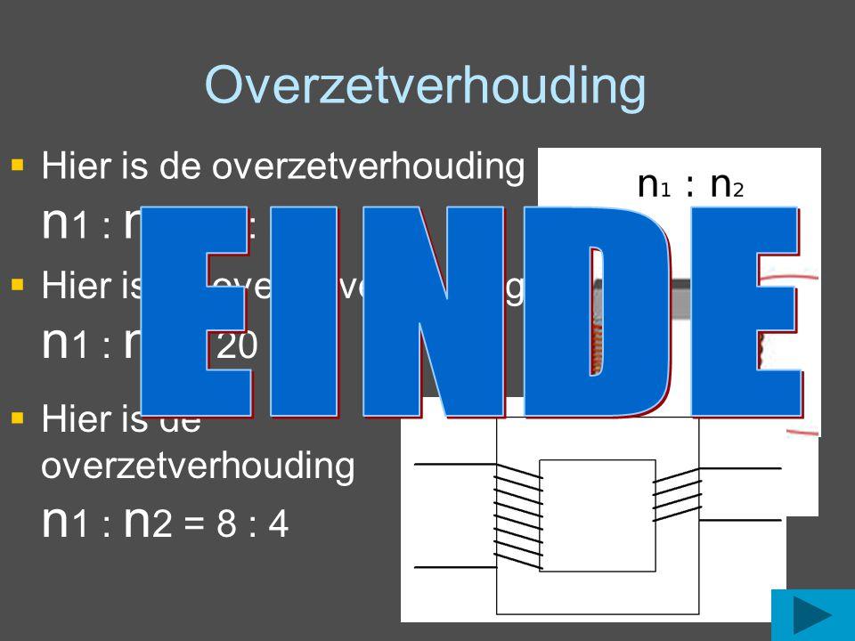 Overzetverhouding EINDE Hier is de overzetverhouding n1 : n2 = 7 : 5