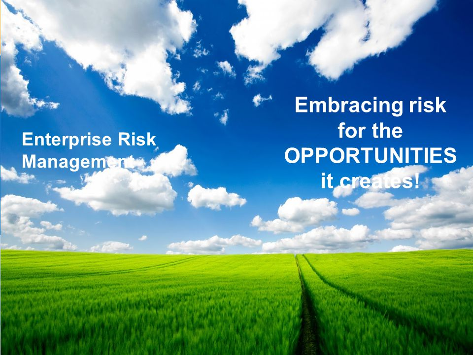 Embracing risk for the OPPORTUNITIES it creates!