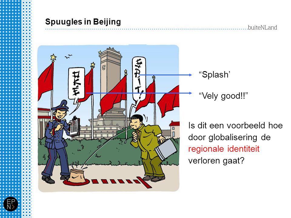 Spuugles in Beijing Splash' Vely good!! Is dit een voorbeeld hoe door globalisering de regionale identiteit verloren gaat
