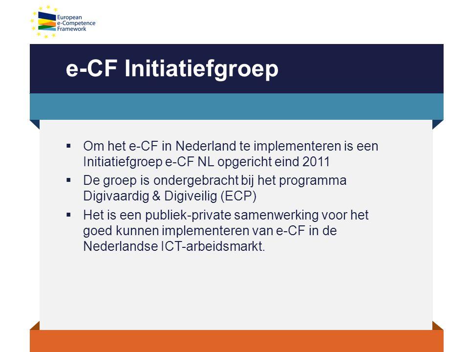 e-CF Initiatiefgroep Om het e-CF in Nederland te implementeren is een Initiatiefgroep e-CF NL opgericht eind 2011.