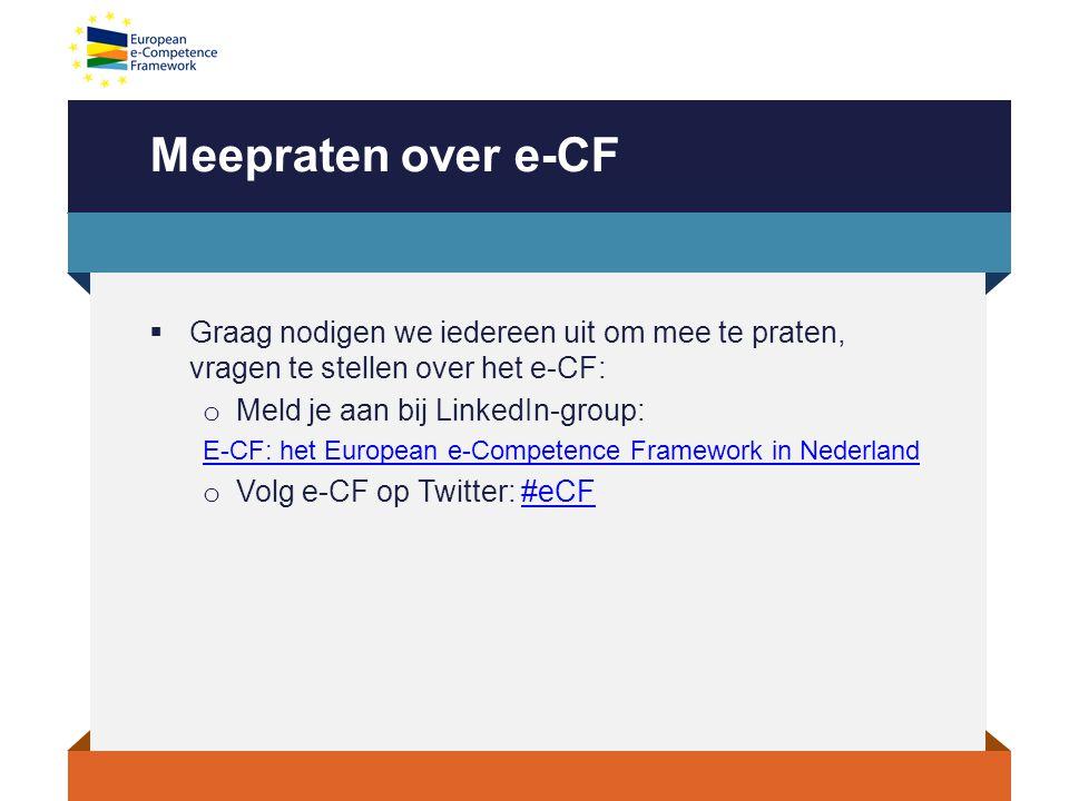 Meepraten over e-CF Graag nodigen we iedereen uit om mee te praten, vragen te stellen over het e-CF:
