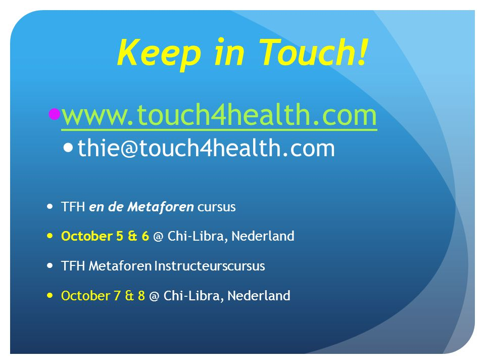 Keep in Touch! www.touch4health.com thie@touch4health.com