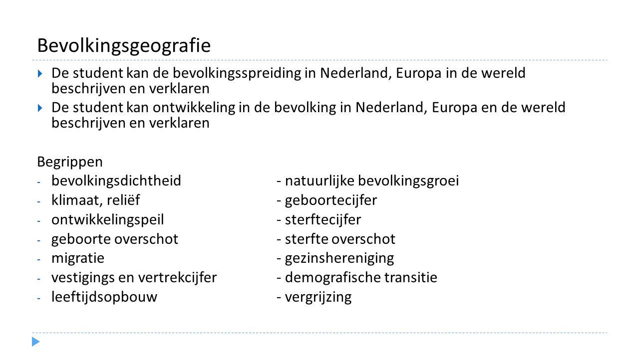 Bevolkingsgeografie De student kan de bevolkingsspreiding in Nederland, Europa in de wereld beschrijven en verklaren.