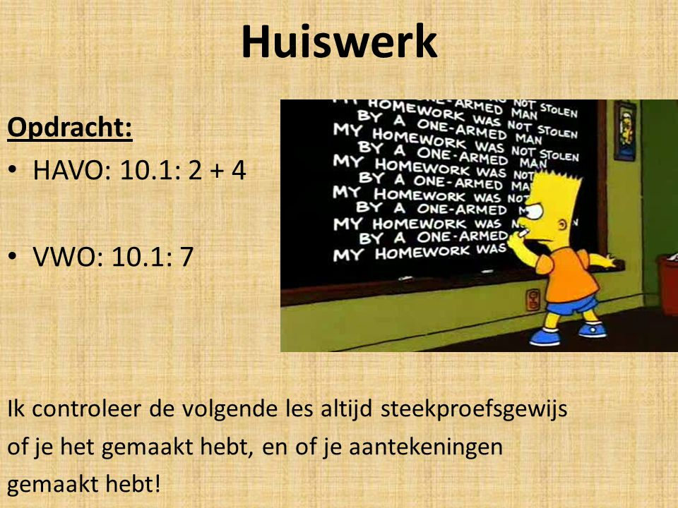 Huiswerk Opdracht: HAVO: 10.1: 2 + 4 VWO: 10.1: 7