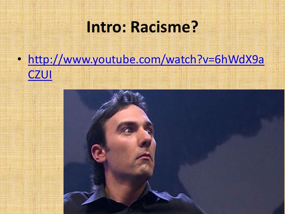 Intro: Racisme http://www.youtube.com/watch v=6hWdX9aCZUI