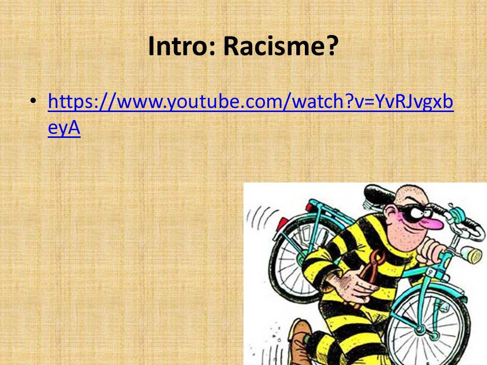 Intro: Racisme https://www.youtube.com/watch v=YvRJvgxbeyA
