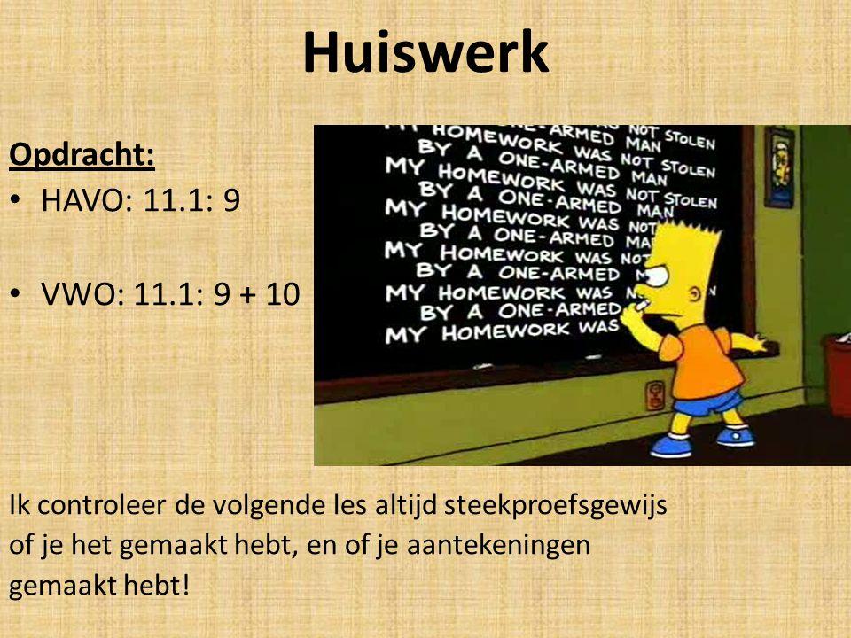 Huiswerk Opdracht: HAVO: 11.1: 9 VWO: 11.1: 9 + 10
