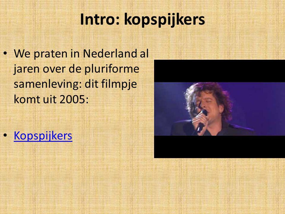 Intro: kopspijkers We praten in Nederland al jaren over de pluriforme samenleving: dit filmpje komt uit 2005: