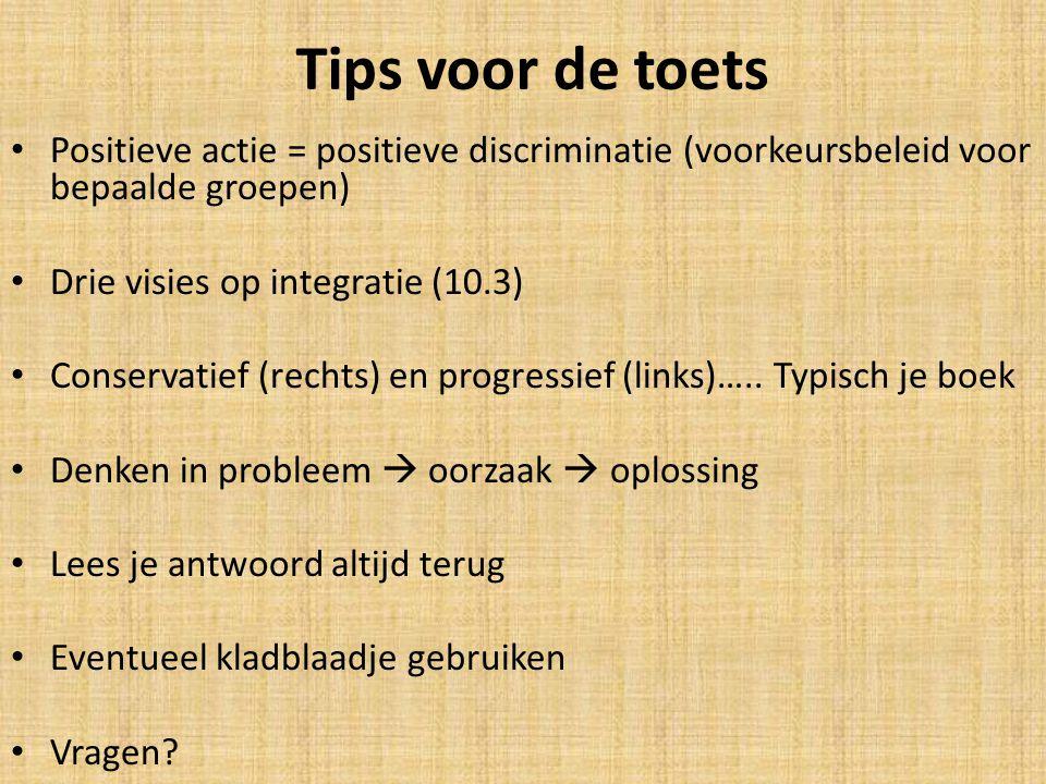 Tips voor de toets Positieve actie = positieve discriminatie (voorkeursbeleid voor bepaalde groepen)