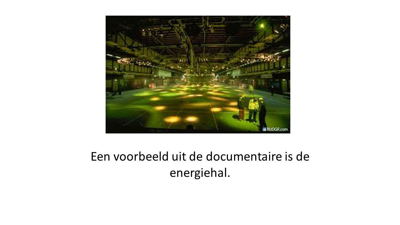 Een voorbeeld uit de documentaire is de energiehal.