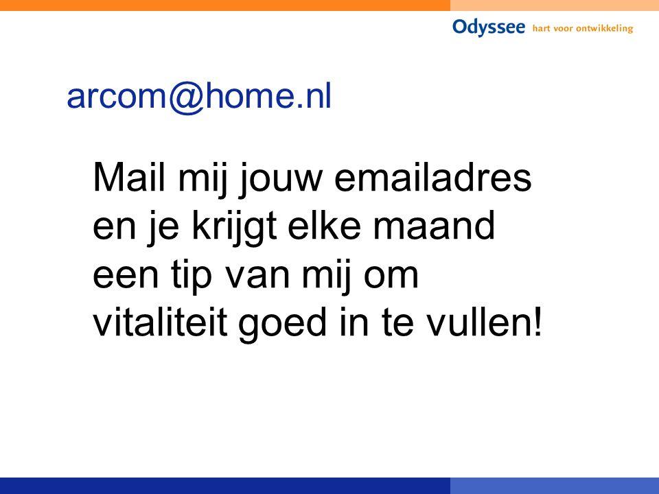 arcom@home.nl Mail mij jouw emailadres en je krijgt elke maand een tip van mij om vitaliteit goed in te vullen!