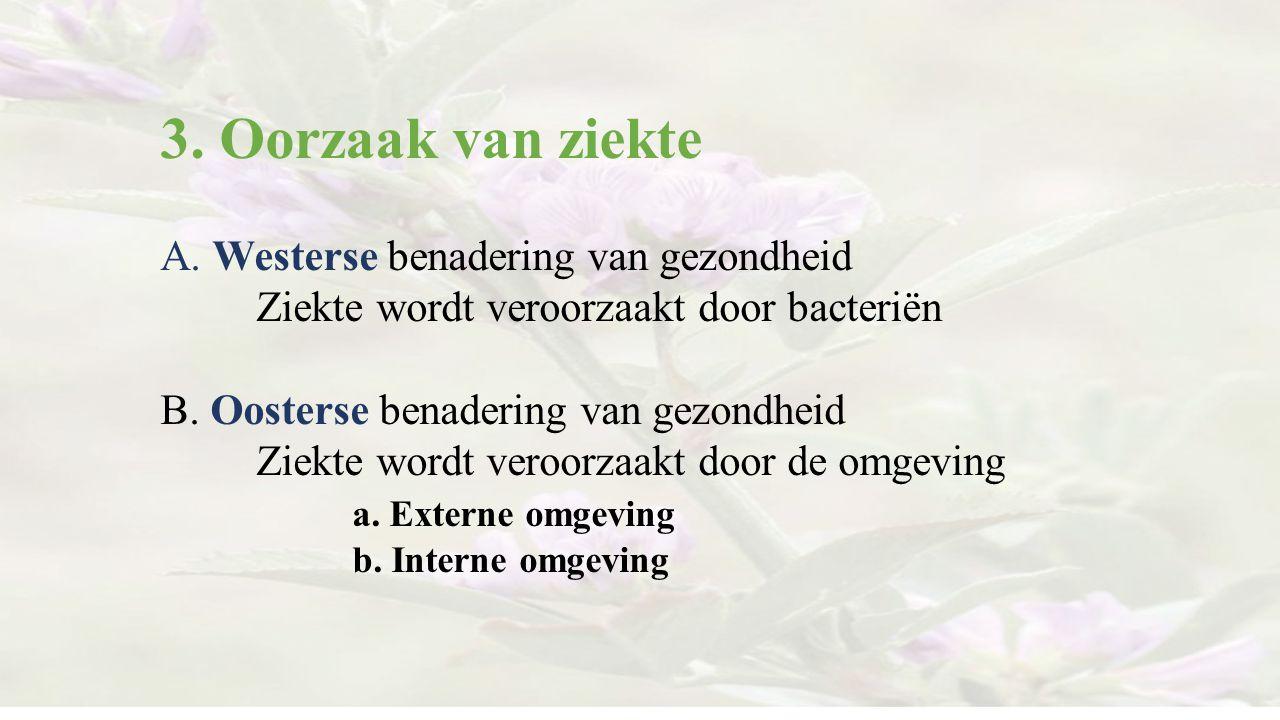 3. Oorzaak van ziekte A. Westerse benadering van gezondheid Ziekte wordt veroorzaakt door bacteriën.