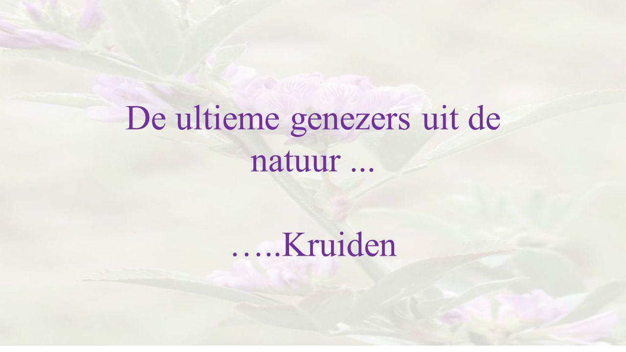 De ultieme genezers uit de natuur ...
