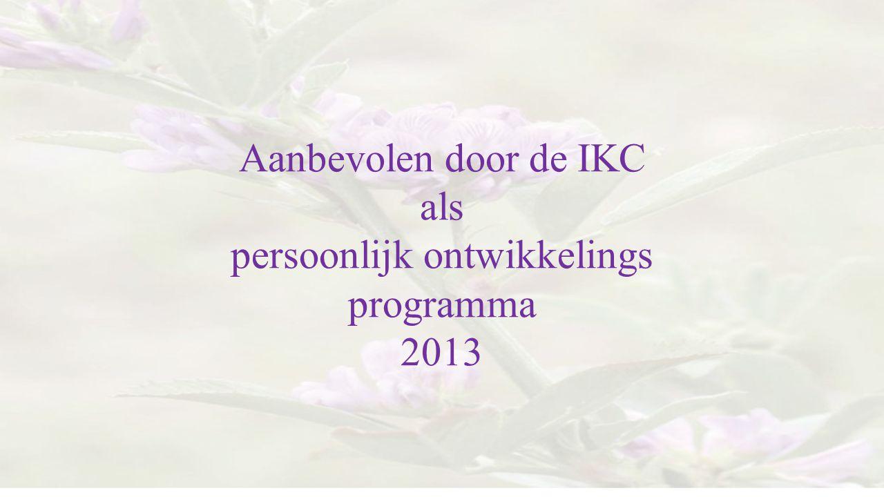 Aanbevolen door de IKC als persoonlijk ontwikkelings programma 2013