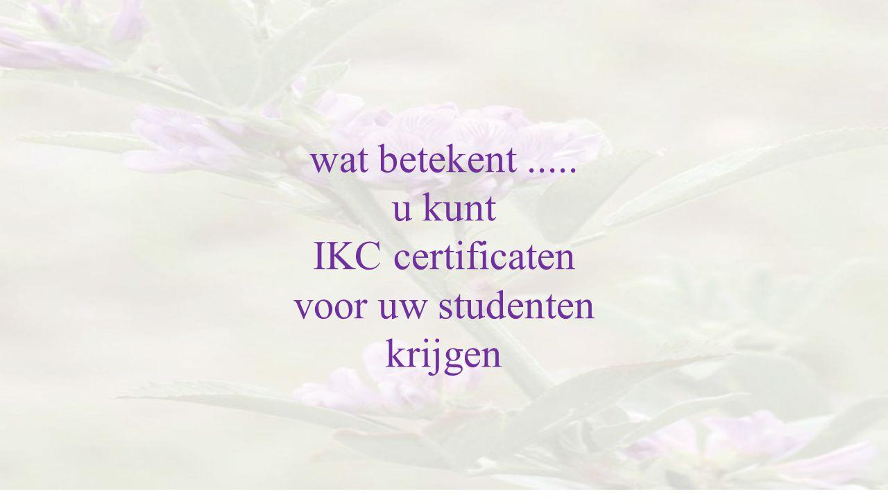 wat betekent ..... u kunt IKC certificaten voor uw studenten