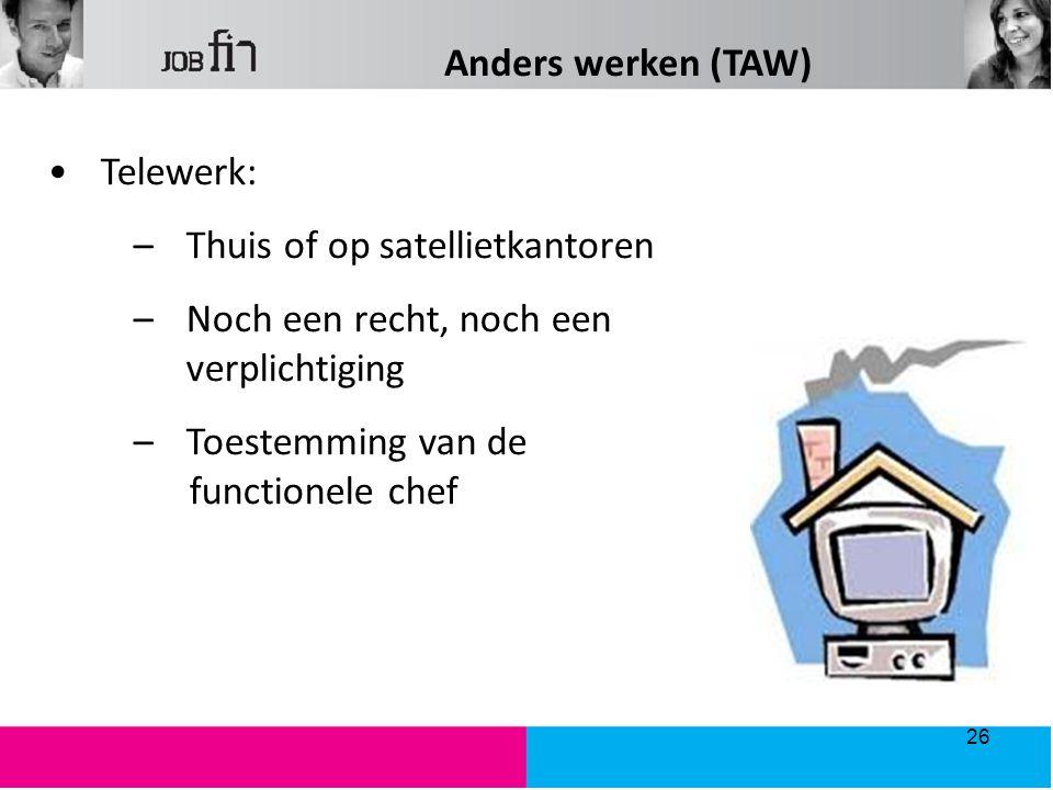 Anders werken (TAW) Telewerk: Thuis of op satellietkantoren. Noch een recht, noch een verplichtiging.