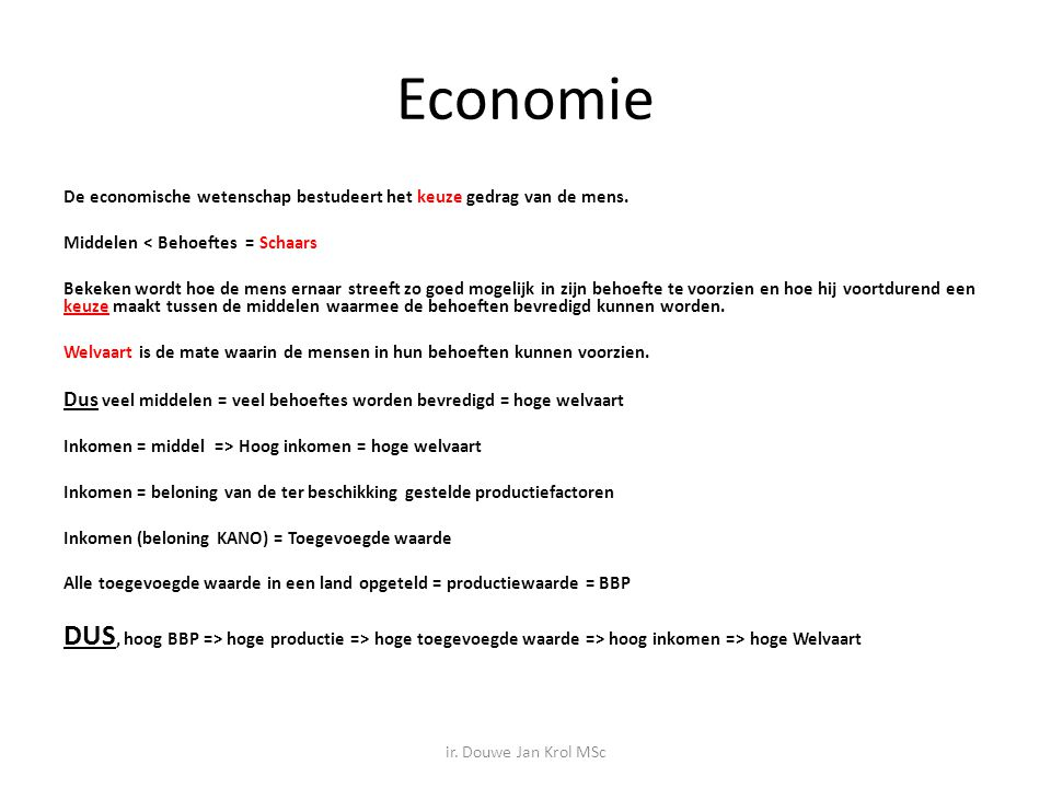 Economie De economische wetenschap bestudeert het keuze gedrag van de mens. Middelen < Behoeftes = Schaars.