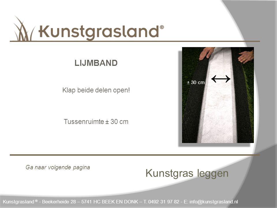Kunstgras leggen LIJMBAND Klap beide delen open! Tussenruimte ± 30 cm
