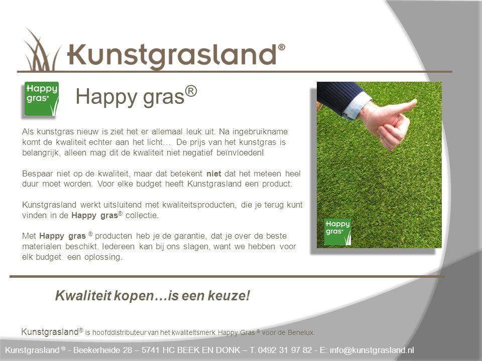 Happy gras® Kwaliteit kopen…is een keuze!