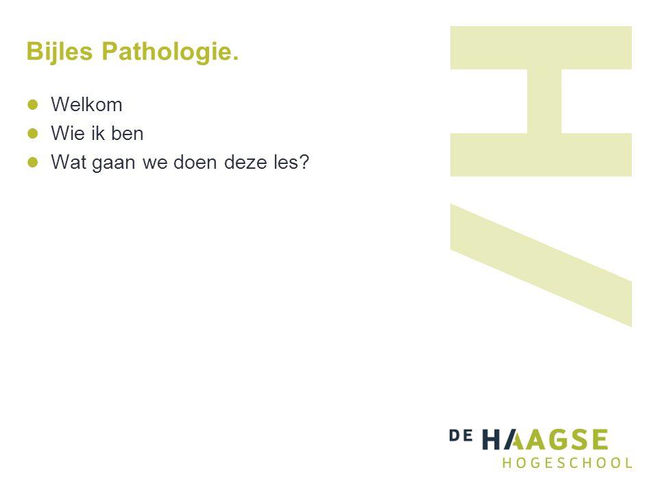 Bijles Pathologie. Welkom Wie ik ben Wat gaan we doen deze les