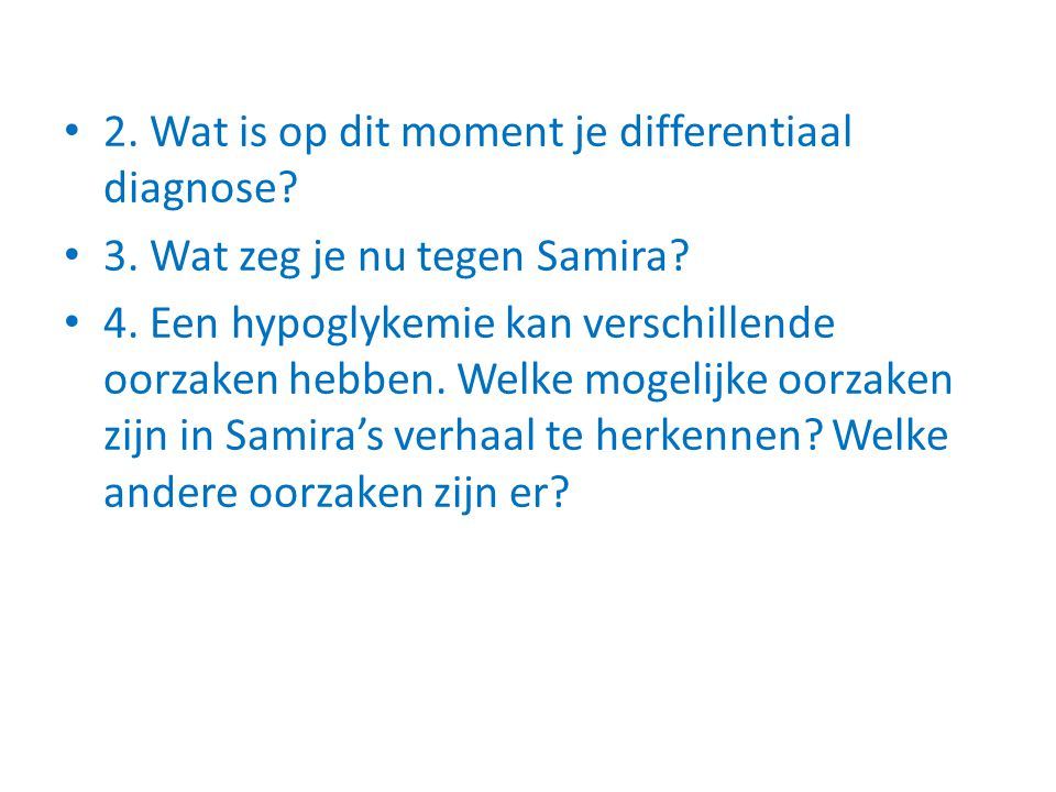 2. Wat is op dit moment je differentiaal diagnose