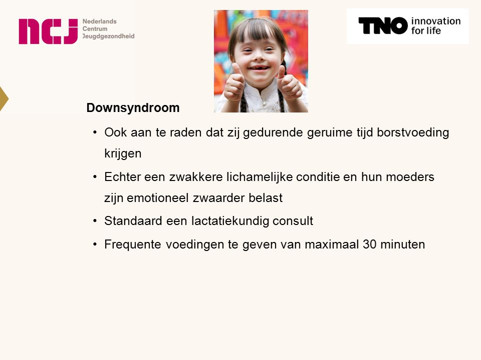 Downsyndroom Ook aan te raden dat zij gedurende geruime tijd borstvoeding krijgen.