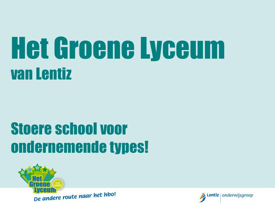 Het Groene Lyceum van Lentiz Stoere school voor ondernemende types!