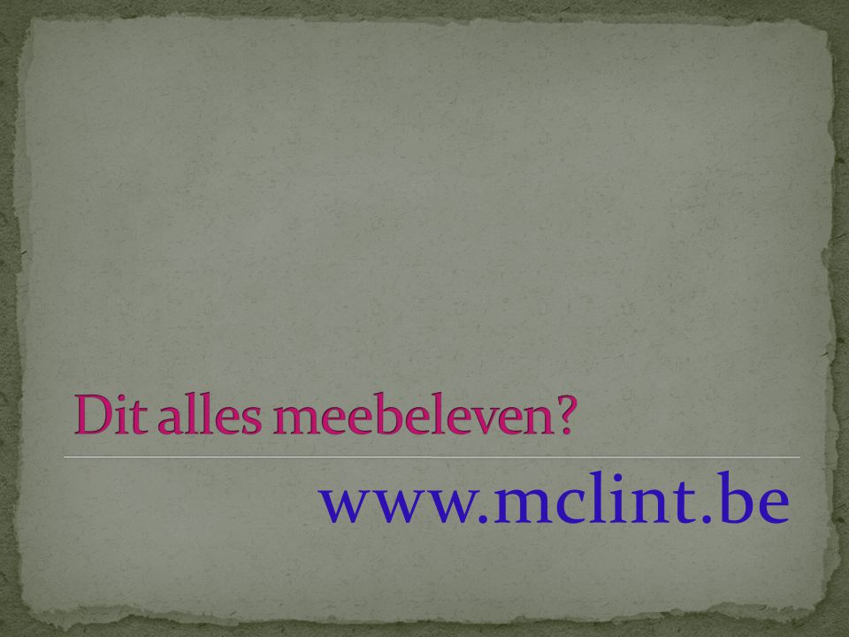 Dit alles meebeleven www.mclint.be