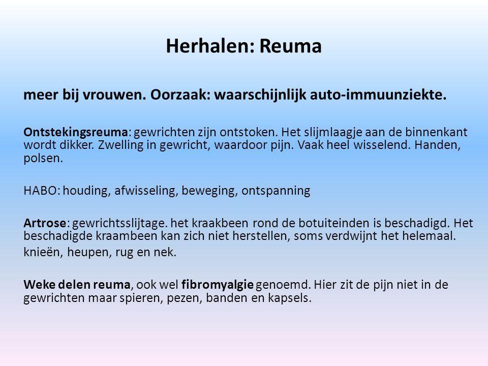 Herhalen: Reuma meer bij vrouwen. Oorzaak: waarschijnlijk auto-immuunziekte.