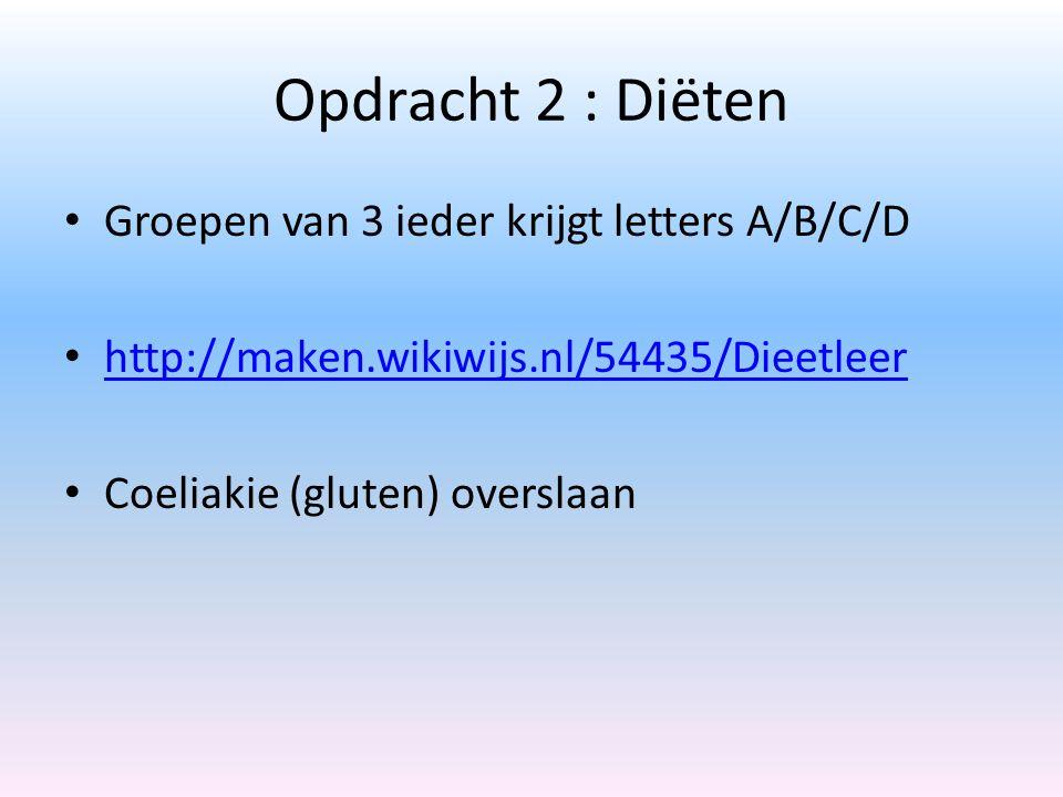 Opdracht 2 : Diëten Groepen van 3 ieder krijgt letters A/B/C/D