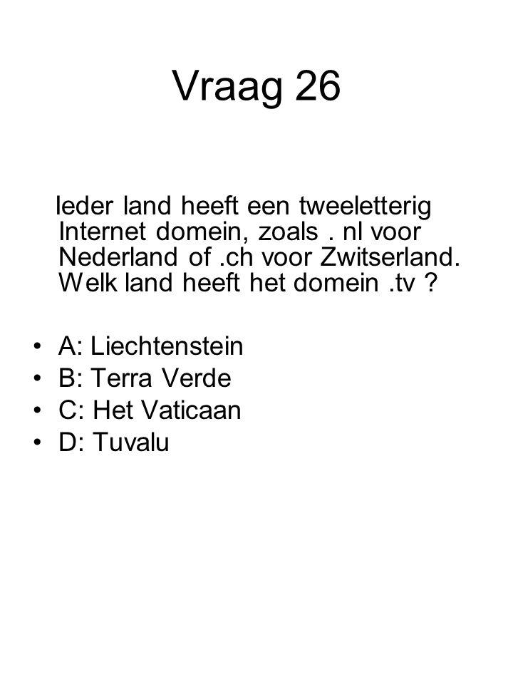 Vraag 26 Ieder land heeft een tweeletterig Internet domein, zoals . nl voor Nederland of .ch voor Zwitserland. Welk land heeft het domein .tv